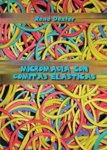 Micromagia Con Gomitas Elásticas por René Dexter