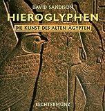 Hieroglyphen: Die Kunst des alten Ägypten - David Sandison