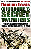 Churchill's Secret Warriors: The Explosive True Story of the Special Forces Desperadoes of WWII (English Edition)