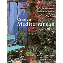 Create a Mediterranean Garden: Planting a Low-Maintenance, Drought-Proof Paradise Anywhere