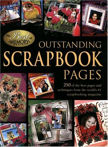 Outstanding Scrapbook Pages: 250 Of the Best Pages and Techniques from the World's #1 Scrapbooking Magazine: 250 of the Best Pages and Techniques from the World's No.1 Scrapbooking Magazine (Memory Makers Magazine)