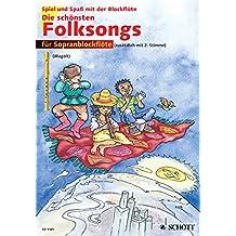 Die schönsten Folksongs: 1-2 Sopran-Blockflöten (Spiel und Spaß mit der Blockflöte)