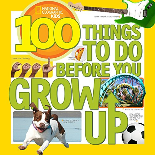 100 Things to Do Before You Grow Up (100 Things To) por Lisa M. Gerry