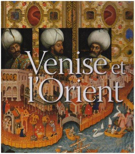 Venise et l'Orient: (828-1797) par Collectifs