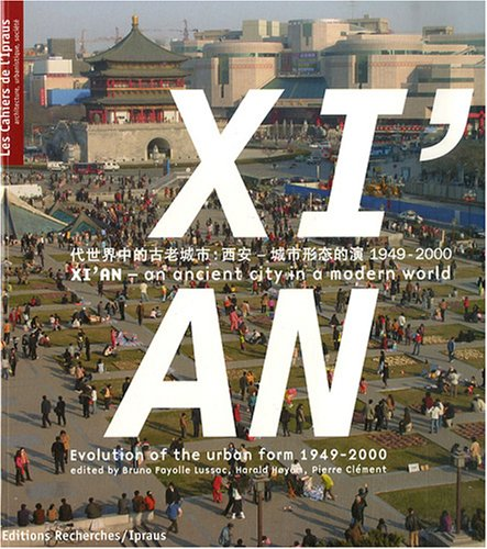 Xi'An - an ancient city in a modern world : Evolution of the urban form 1949-2000