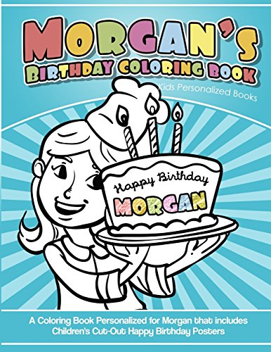 Morgan's Birthday Coloring Book Kids Personalized Books: A Coloring Book Personalized for Morgan that includes Children's Cut Out Happy Birthday Posters por Morgan's Books