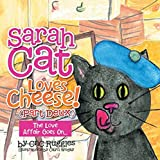Sarah Cat Loves Cheese! (Part Deux): The Love Affair Goes On... (English Edition)