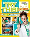 Try This Extreme: 50 Fun & Safe Experiments for the Mad Scientists in You (Try This)