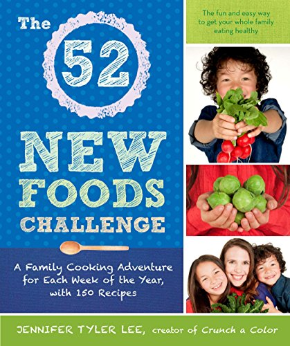 The 52 New Foods Challenge: A Family Cooking Adventure for Each Week of the Year