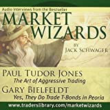 Market Wizards: Interviews with Paul Tudor Jones, The Art of Aggressive Trading and Gary Bielfeldt, Yes, They Do Trade T-Bonds in Peoria by Jack D. Schwager (2006-07-04)