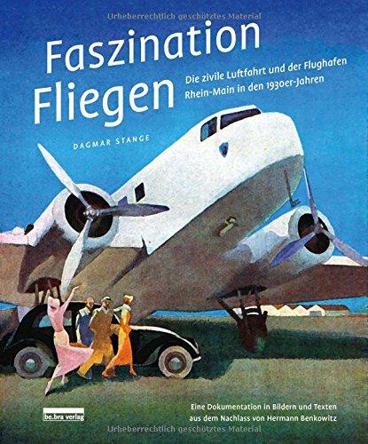 Preisvergleich Produktbild Faszination Fliegen: Die zivile Luftfahrt und der Flughafen Rhein-Main in den 1930er-Jahren Eine Dokumentation in Bildern und Texten aus dem Nachlass von Hermann Benkowitz