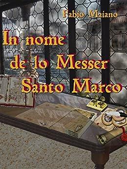 In nome de lo Messer Santo Marco di [Fabio Maiano]