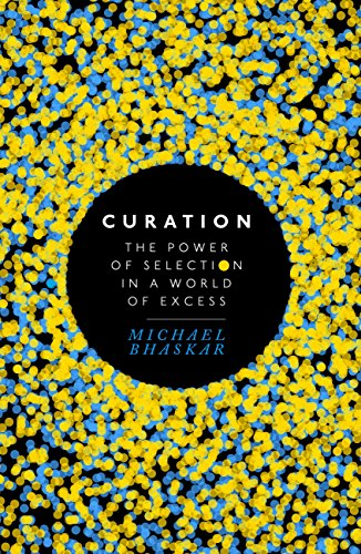 curation-the-power-of-selection-in-a-world-of-excess-english-edition