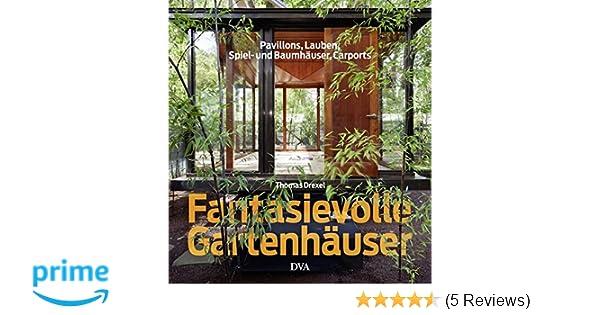 Outdoorküche Buch Lösungen : Fantasievolle gartenhäuser: pavillons lauben spiel und baumhäuser