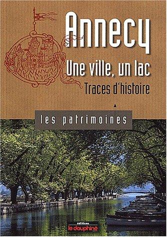 Annecy une ville, un lac : Traces d'histoire