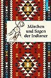 Märchen und Sagen der Indianer Nordamerikas (Geschenkbuch Weisheit) - Karl Knortz