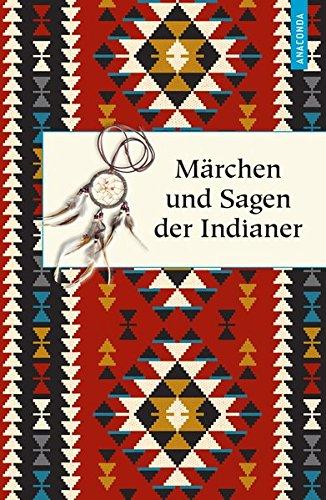 Märchen und Sagen der Indianer Nordamerikas (Geschenkbuch Weisheit)