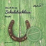 vollgeherzt: Was ich dir zum Schulabschluss wünsche: Das geniale, große Glückwunschbuch zum Verschenken an besondere Menschen (vollgeherzt Glückwunschbuch, Band 6)