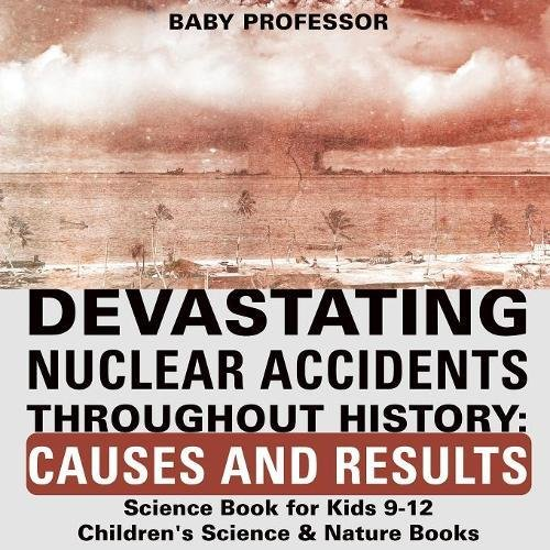 Devastating Nuclear Accidents throughout History: Causes and Results - Science Book for Kids 9-12 | Children's Science & Nature Books thumbnail