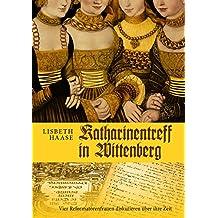 Katharinentreff in Wittenberg: Vier Reformatorenfrauen diskutieren über ihre Zeit