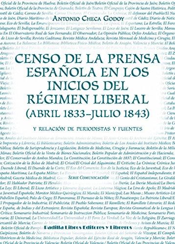 Censo de la prensa española en los inicios del Régimen Liberal (abril 1833-julio 1843) y relación de periodistas y fuentes (Serie Comunicación) por Antonio Checa Godoy