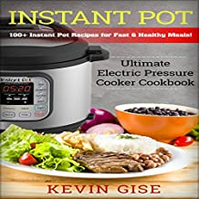 Instant Pot: Ultimate Electric Pressure Cooker Cookbook - 100+ Instant Pot Recipes for Fast & Healthy Meals!