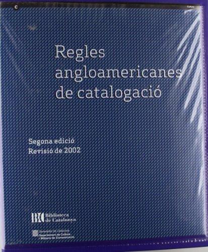 Regles angloamericanes de catalogació. Segona edició. Revisió de 2002. Actualització de 2005 (Generalitat de catalunya)