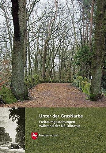 Unter der GrasNarbe: Freiraumgestaltungen in Niedersachsen während der NS-Diktatur (Arbeitshefte zur Denkmalpflege in Niedersachsen)