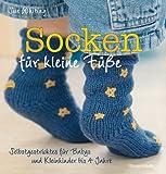 Socken für kleine Füße: Selbstgestricktes für Babys und Kleinkinder bis 4 Jahre