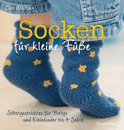 Socken für kleine Füße: Selbstgestricktes für Babys und Kleinkinder bis 4 Jahre -