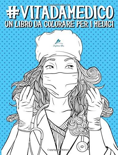 Vita da Medico: Un libro da colorare per i medici: Un regalo da colorare unico per motivare e ispirare uomini, donne, adolescenti e anziani per la meditazione e l'art therapy