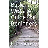 Basic Wicca-A Guide for Beginners (English Edition)
