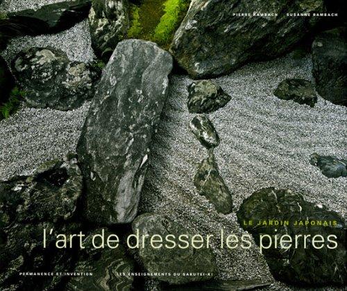 L'art de dresser les pierres : Le jardin japonais, permanence et invention, les enseigenemnts du sakutei-ki (1Cédérom)
