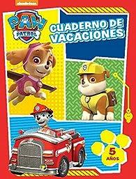 Paw Patrol. Cuaderno de vacaciones - 5 años par Nickelodeon
