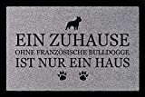 FUSSMATTE Türmatte EIN ZUHAUSE OHNE [ FRANZÖSISCHE BULLDOGGE ] Tierisch Hund Hellgrau