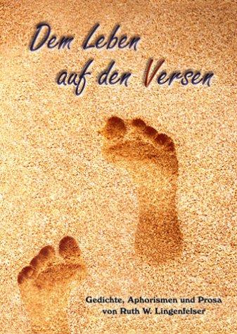 Dem Leben auf den Versen: Gedichte, Aphorismen und Prosa