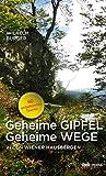Geheime Gipfel - Geheime Wege: In den Wiener Hausbergen. 40 unbekannte Touren - Wilhelm Burger