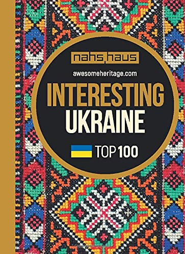 Interesting Ukraine: TOP 100 (Awesome Heritage, Band 2) - Heritage Top