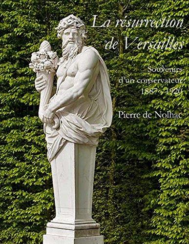 La résurrection de Versailles: Souvenirs d'un conservateur, 1887-1920 par Pierre de Nolhac