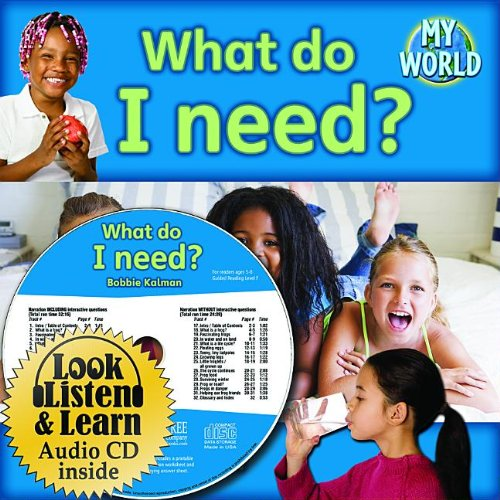 What Do I Need? [With Paperback Book] (Bobbie Kalman's Leveled Readers: My World: F) by Bobbie Kalman