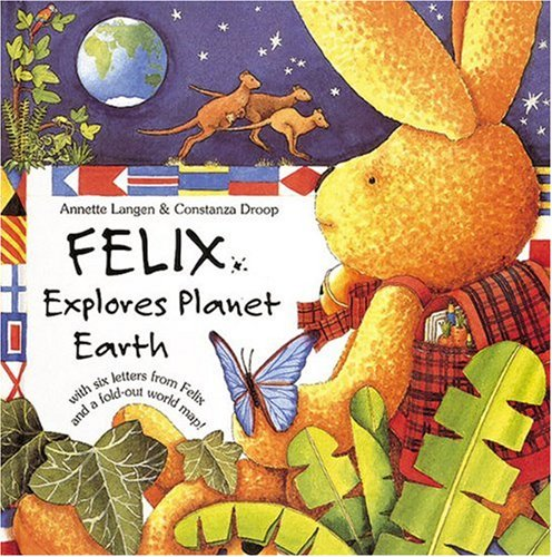 Felix Explores Planet Earth: With Six Letters from Felix and a Fold-Out World Map (Planet Animal Kaninchen)