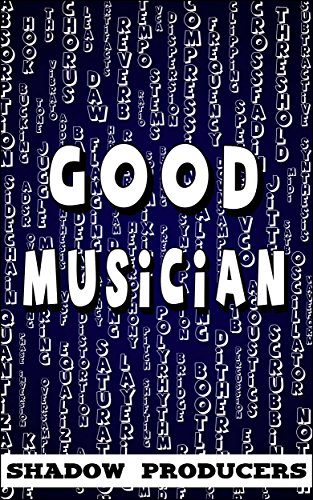 Good Musician: The biggest glossary of all music production words, film scoring terms, EDM genres, audio engineering terminology, recording vocabulary, ... music theory definitions. (English Edition)