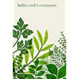 Herb: A Cook's Companion: A Cook's Companion, From Plot to Plate