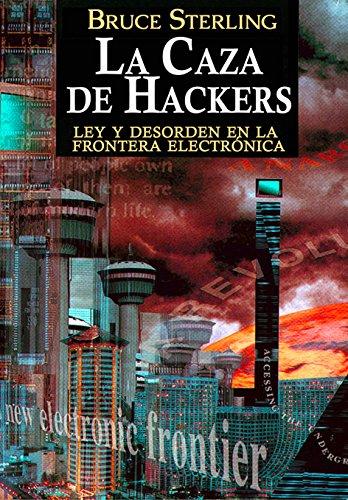 La Caza de Hackers: Ley y Desorden en la Frontera Electrónica por Bruce Sterling