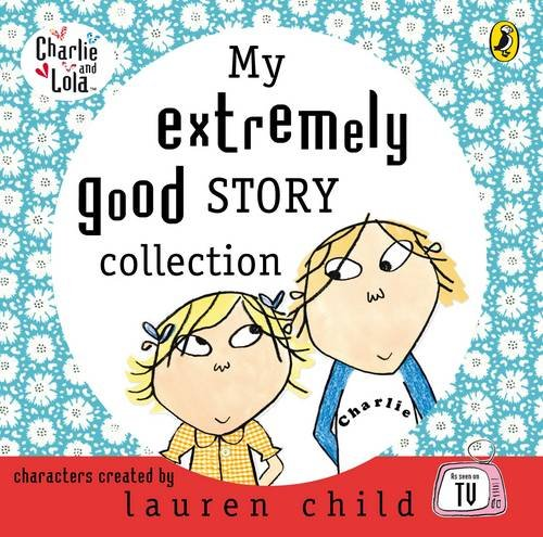my-extremely-good-story-collection-charlie-and-lola