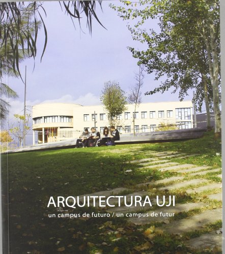 Arquitectura UJI: Un campus de futuro/ Un campus de futur por Vicent Climent Jordà