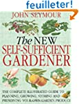 The New Self-Sufficient Gardener: The...