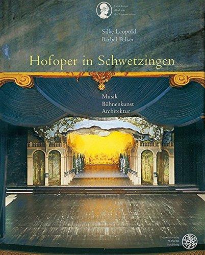 Hofoper in Schwetzingen: Musik - Bühnenkunst - Architektur