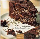 Lust auf Schokolade: Verführerische Kuchen, Kekse & Desserts