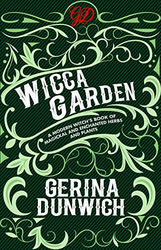 The Wicca Garden: A Modern Witch's Book of Magickal and Enchanted Herbs and Plants (English Edition)